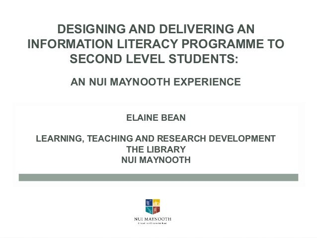 DESIGNING AND DELIVERING ANINFORMATION LITERACY PROGRAMME TOSECOND LEVEL STUDENTS:AN NUI MAYNOOTH EXPERIENCEELAINE BEANLEA...