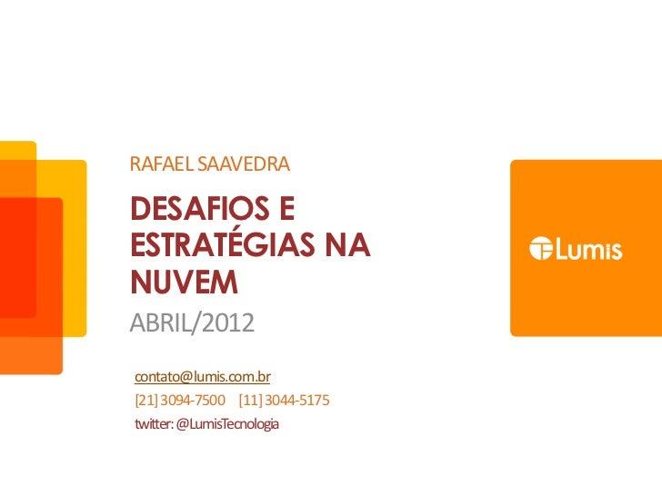 RAFAEL SAAVEDRADESAFIOS EESTRATÉGIAS NANUVEMABRIL/2012contato@lumis.com.br[21] 3094-7500 [11] 3044-5175twitter: @LumisTecn...