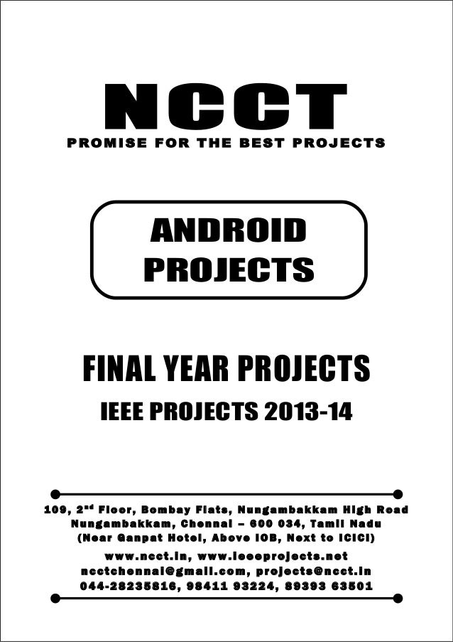 NCCT Smarter way to do your Projects 04 4 - 2 82 3 58 1 6 , 98 4 11 9 3 22 4 ncctchennai@gmail.com ANDROID PROJECTS, IEEE ...