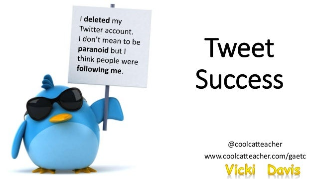 Tweet Success @coolcatteacher www.coolcatteacher.com/gaetc