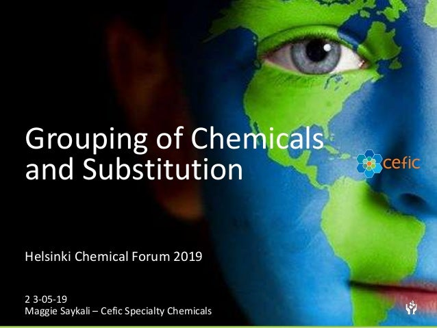 Grouping of Chemicals and Substitution Helsinki Chemical Forum 2019 2 3-05-19 Maggie Saykali – Cefic Specialty Chemicals