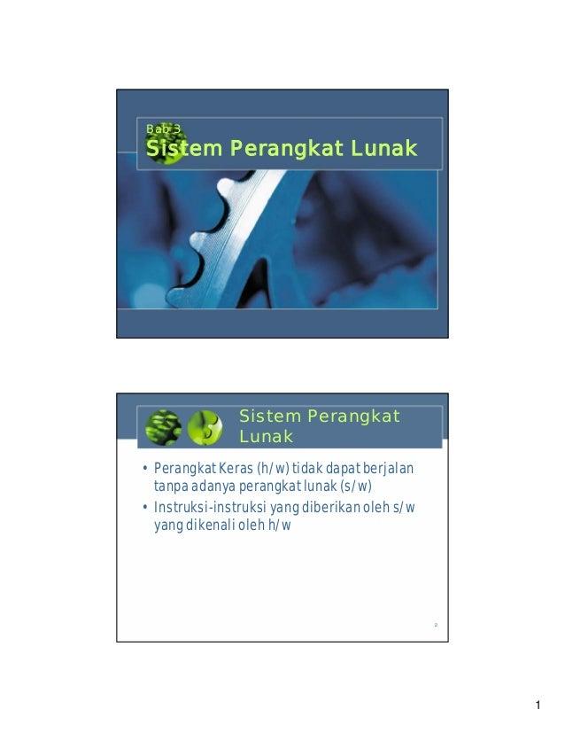 Bab 3  Sistem Perangkat Lunak  1  Sistem Perangkat Lunak • Perangkat Keras (h/w) tidak dapat berjalan tanpa adanya perangk...