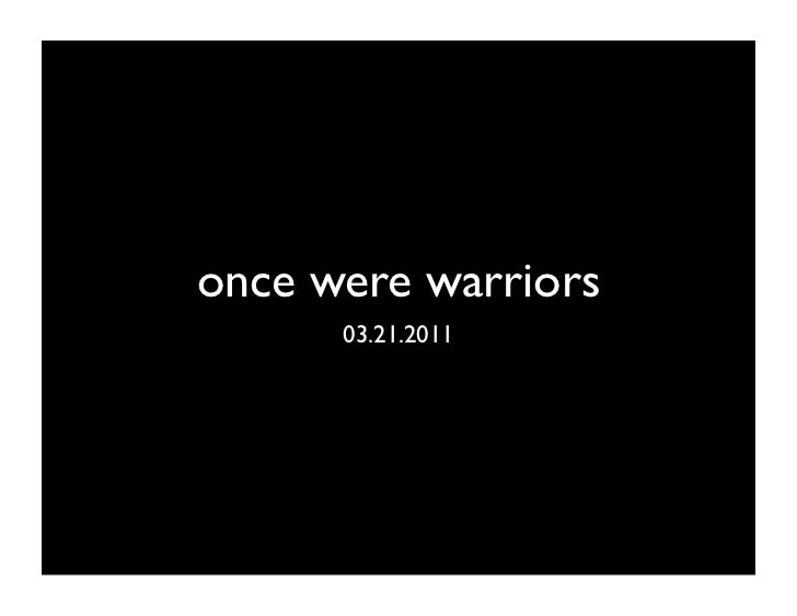 once were warriors      03.21.2011