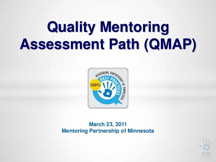 Quality Mentoring Assessment Path (QMAP)<br />March 23, 2011Mentoring Partnership of Minnesota<br />