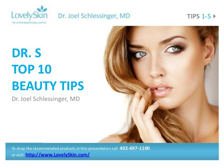 TIPS 1-5DR. STOP 10BEAUTY TIPSDr. Joel Schlessinger, MDTo shop the recommended products in this presentation call   402-6...