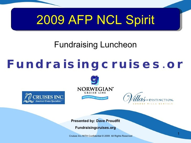 Cruises Inc./WTH Confidential © 2009  All Rights Reserved   2009 AFP NCL Spirit Presented by: Dave Proudfit Fundraisingcru...