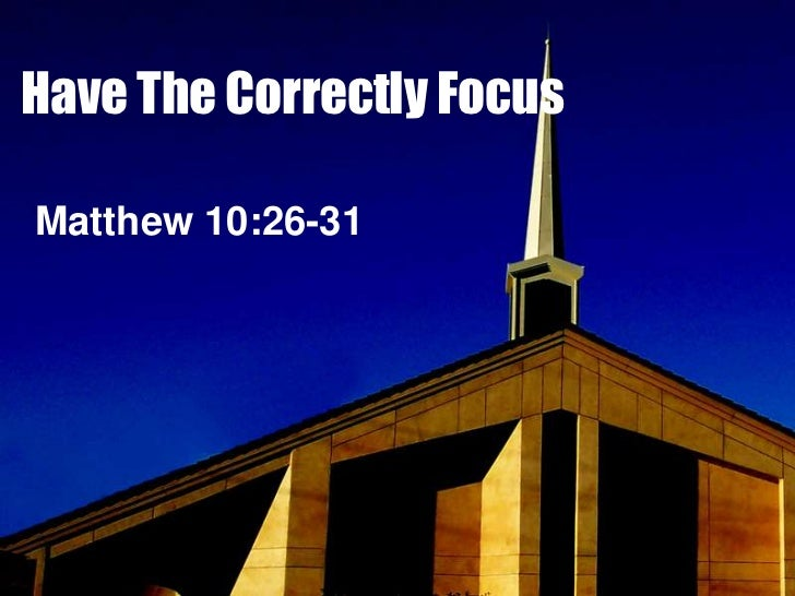 Have The Correctly FocusMatthew 10:26-31