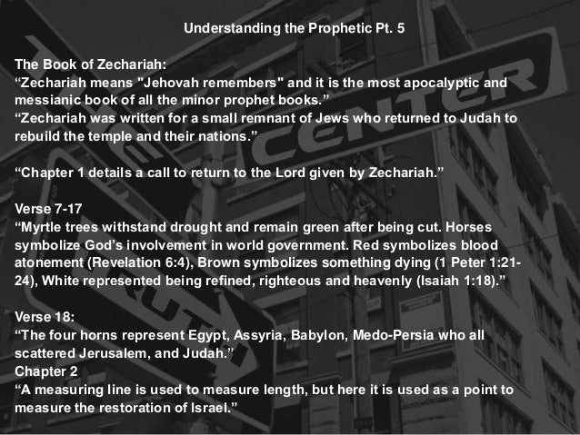 """Understanding the Prophetic Pt. 5The Book of Zechariah:""""Zechariah means """"Jehovah remembers"""" and it is the most apocalyptic..."""
