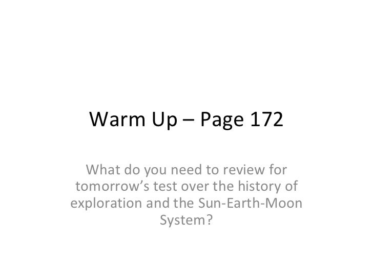 Warm Up – Page 172   What do you need to review for tomorrow's test over the history ofexploration and the Sun-Earth-Moon ...