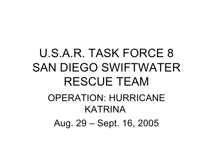 U.S.A.R. TASK FORCE 8 SAN DIEGO SWIFTWATER RESCUE TEAM OPERATION: HURRICANE KATRINA  Aug. 29 – Sept. 16, 2005