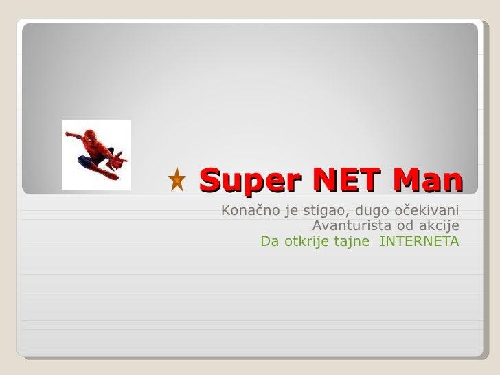 Super NET Man Kona čno je stigao, dugo očekivani Avanturista od akcije Da otkrije tajne  INTERNETA