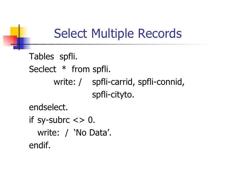 Select Multiple Records <ul><li>Tables  spfli. </li></ul><ul><li>Seclect  *  from spfli. </li></ul><ul><li>write: / spfli-...