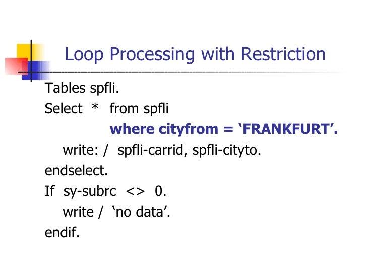Loop Processing with Restriction <ul><li>Tables spfli. </li></ul><ul><li>Select  * from spfli </li></ul><ul><li>where city...