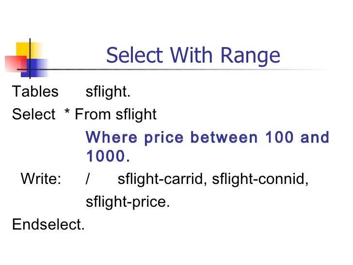 Select With Range <ul><li>Tables sflight. </li></ul><ul><li>Select  * From sflight </li></ul><ul><li>Where price between 1...