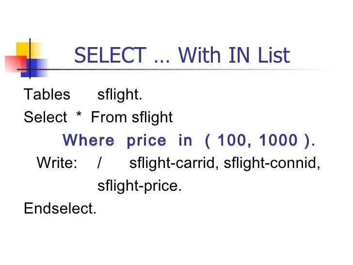 SELECT … With  IN  List <ul><li>Tables sflight. </li></ul><ul><li>Select  *  From sflight  </li></ul><ul><li>Where  price ...