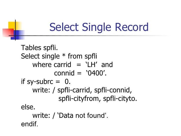 Select Single Record <ul><li>Table s  spfli. </li></ul><ul><li>Select single * from spfli </li></ul><ul><li>where carrid  ...