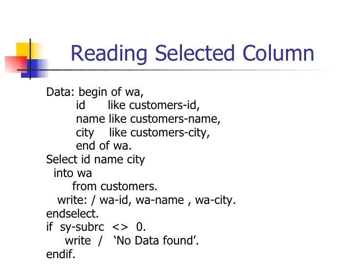 Reading Selected Column <ul><li>Data:  begin of wa, </li></ul><ul><li>id   like  customers - id, </li></ul><ul><li>name  l...