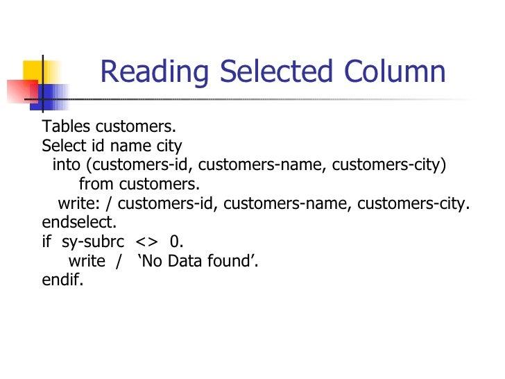 Reading Selected Column <ul><li>Tables customers. </li></ul><ul><li>Select  id name city </li></ul><ul><li>into  (customer...