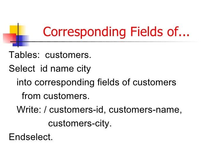Corresponding Fields of... <ul><li>Tables:  customers. </li></ul><ul><li>Select  id name city </li></ul><ul><li>into corre...