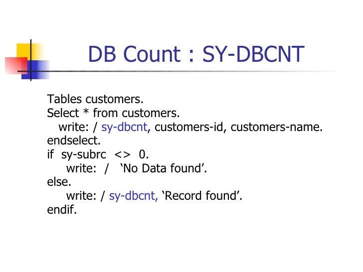 DB Count : SY-DBCNT <ul><li>Tables customers. </li></ul><ul><li>Select  *  from  customers. </li></ul><ul><li>write: /  sy...