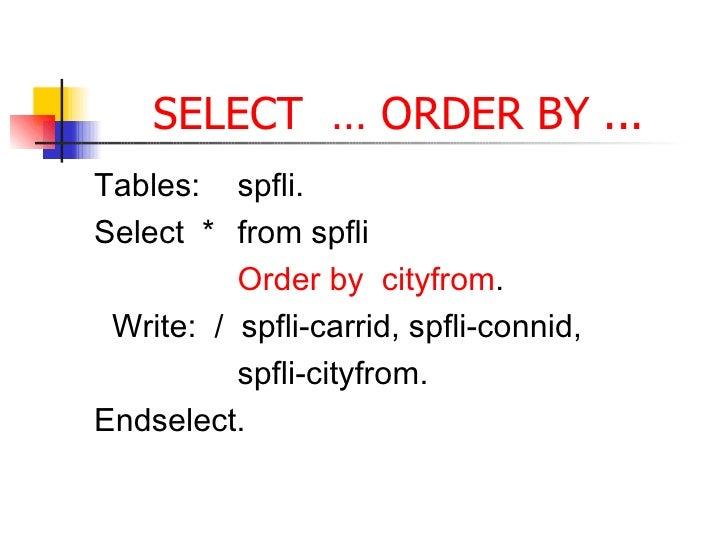SELECT  … ORDER BY ... <ul><li>Tables: spfli. </li></ul><ul><li>Select  * from spfli </li></ul><ul><li>Order by  cityfrom ...