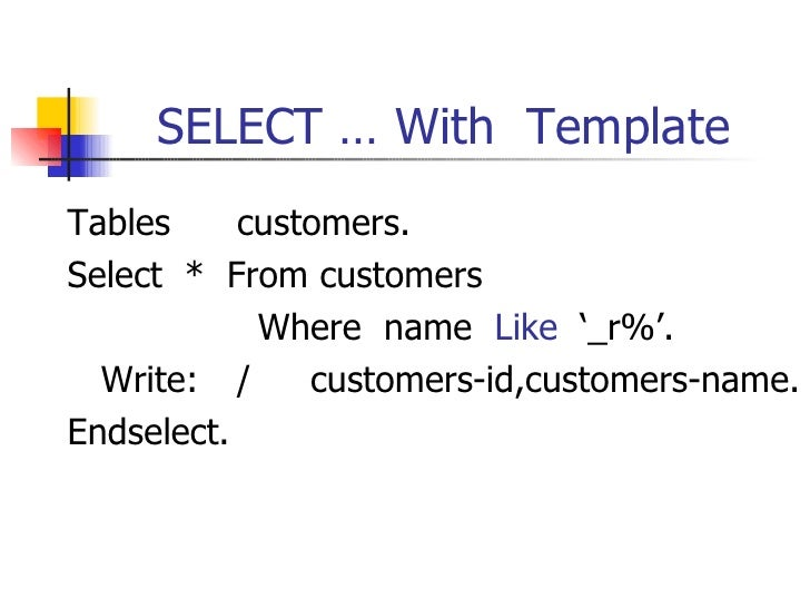 SELECT … With  Template <ul><li>Tables customers. </li></ul><ul><li>Select  *  From customers  </li></ul><ul><li>Where  na...