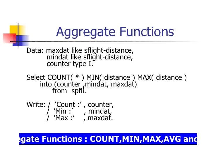 Aggregate Functions <ul><li>Data: maxdat   like sflight-distance, </li></ul><ul><li>mindat   like sflight-distance, </li><...