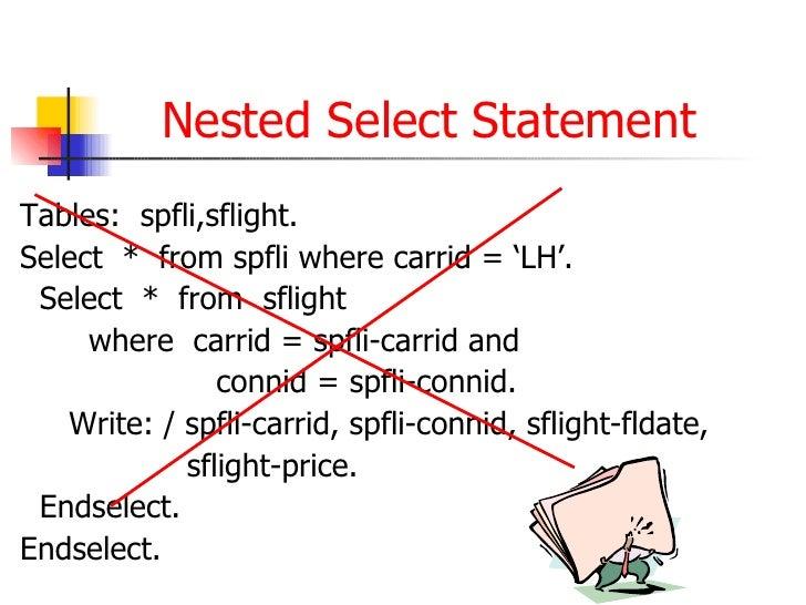 Nested Select Statement <ul><li>Tables:  spfli,sflight. </li></ul><ul><li>Select  *  from spfli where carrid = 'LH'. </li>...