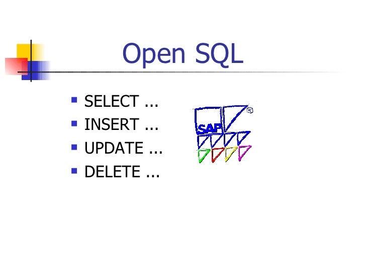 Open SQL <ul><li>SELECT ... </li></ul><ul><li>INSERT ... </li></ul><ul><li>UPDATE ... </li></ul><ul><li>DELETE ... </li></ul>
