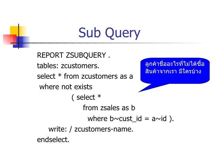 Sub Query <ul><li>REPORT ZSUBQUERY   . </li></ul><ul><li>tables: zcustomers. </li></ul><ul><li>select * from zcustomers as...