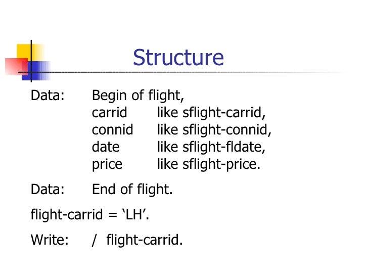 Structure <ul><li>Data: Begin of flight, </li></ul><ul><li>carrid like sflight-carrid, </li></ul><ul><li>connid like sflig...
