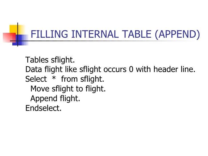 FILLING INTERNAL TABLE (APPEND) <ul><li>Tables sflight. </li></ul><ul><li>Data flight like sflight occurs 0 with header li...