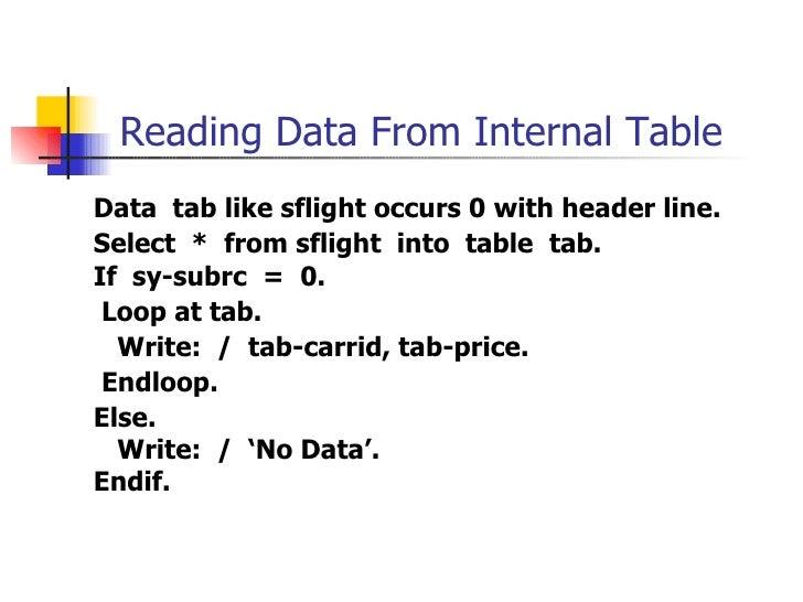 Reading Data From Internal Table <ul><li>Data  tab like sflight occurs 0 with header line. </li></ul><ul><li>Select  *   f...