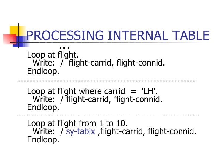PROCESSING INTERNAL TABLE <ul><ul><li>... </li></ul></ul><ul><li>Loop at flight. </li></ul><ul><li>Write:  /  flight-carri...