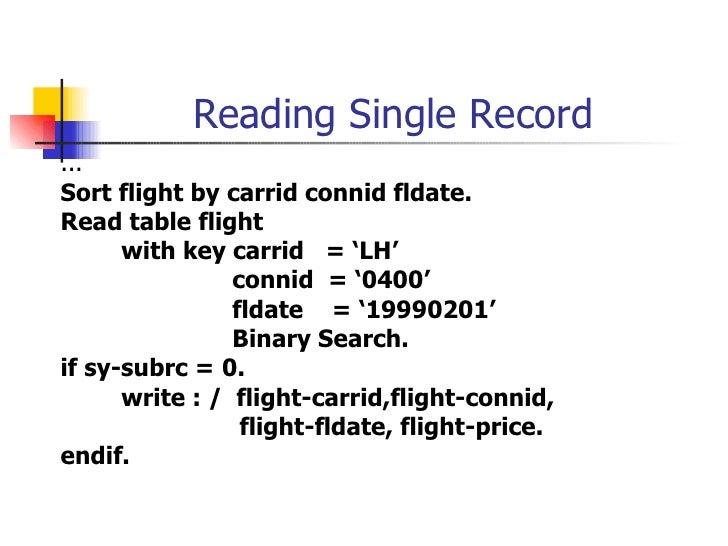 Reading Single Record <ul><li>... </li></ul><ul><li>Sort flight by carrid connid  fldate . </li></ul><ul><li>Read table fl...