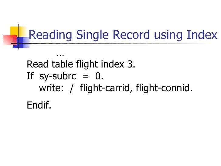 Reading Single Record using Index <ul><ul><li>... </li></ul></ul><ul><li>Read table flight index 3. </li></ul><ul><li>If  ...