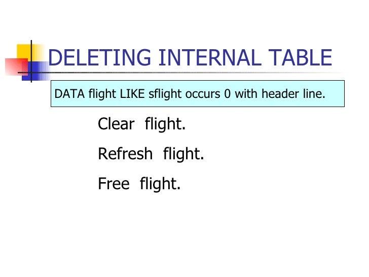 DELETING INTERNAL TABLE <ul><li>Clear  flight. </li></ul><ul><li>Refresh  flight. </li></ul><ul><li>Free  flight. </li></u...