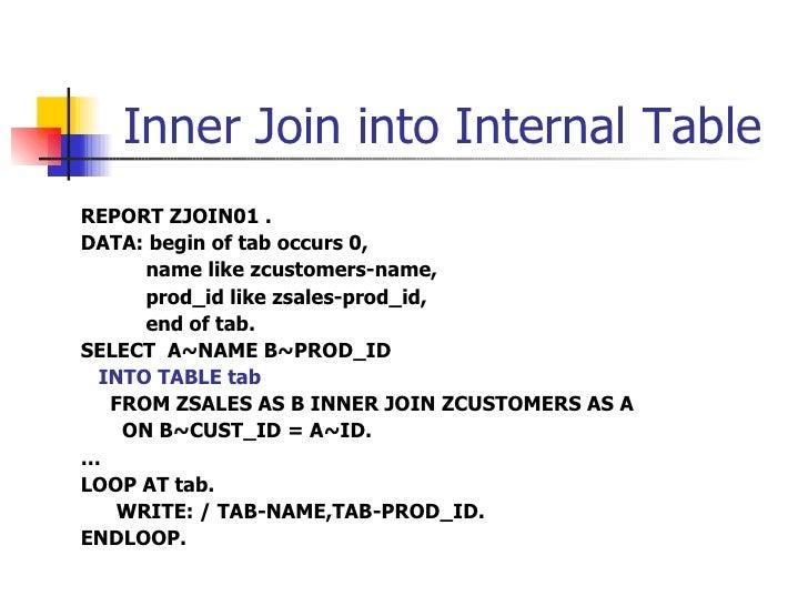Inner Join   into Internal Table <ul><li>REPORT ZJOIN01 . </li></ul><ul><li>DATA: begin of tab occurs 0, </li></ul><ul><li...