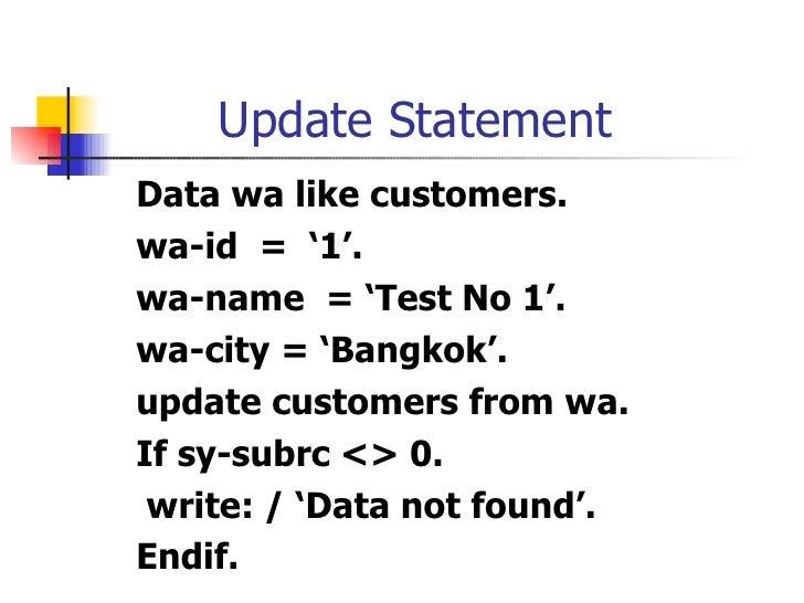 Update Statement <ul><li>Data wa like  customers. </li></ul><ul><li>wa -id  =  '1'. </li></ul><ul><li>wa-nam e  = 'Test No...