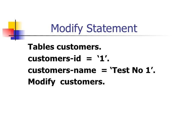 Modify Statement <ul><li>Tables customers. </li></ul><ul><li>customers-id  =  '1'. </li></ul><ul><li>customers-name  = 'Te...