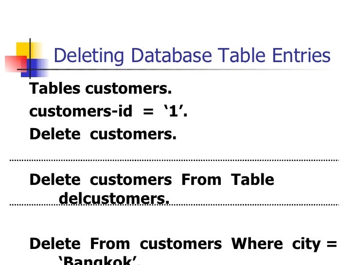Deleting Database Table Entries <ul><li>Tables customers. </li></ul><ul><li>customers-id  =  '1'. </li></ul><ul><li>Delete...