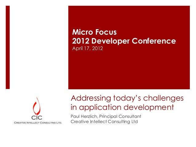 Micro Focus2012 Developer ConferenceApril 17, 2012Addressing today's challengesin application developmentPaul Herzlich, Pr...