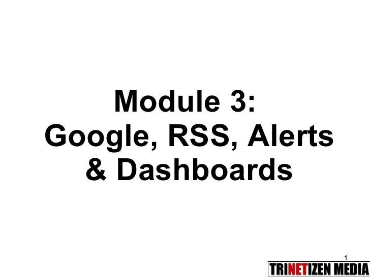 Module 3:  Google, RSS, Alerts & Dashboards
