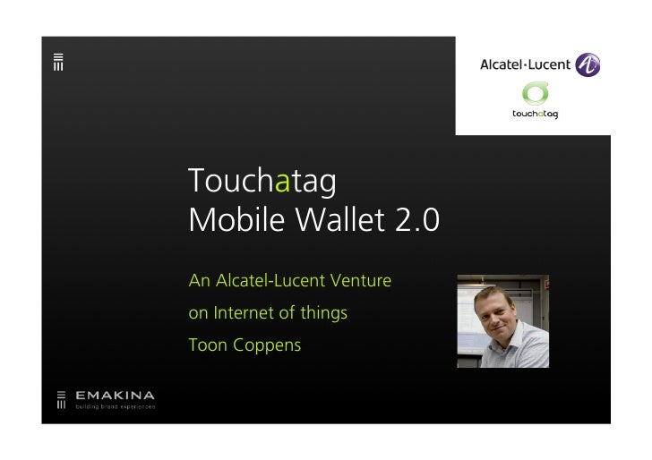 Touchatag Mobile Wallet 2.0 An Alcatel-Lucent Venture on Internet of things Toon Coppens