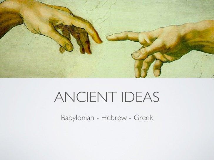 ANCIENT IDEAS Babylonian - Hebrew - Greek