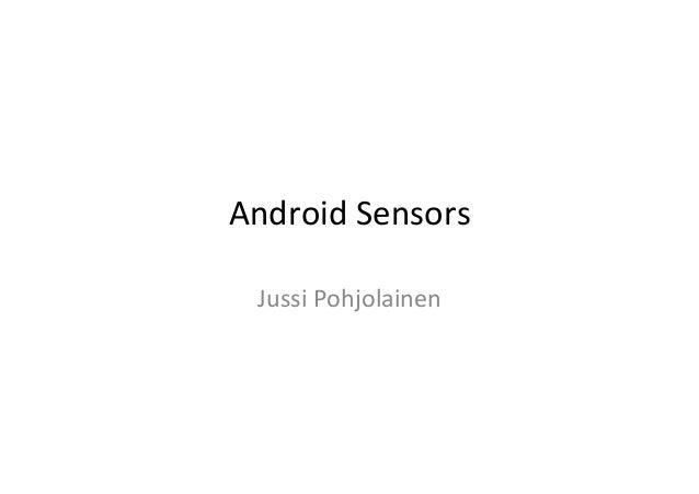Android  Sensors   Jussi  Pohjolainen