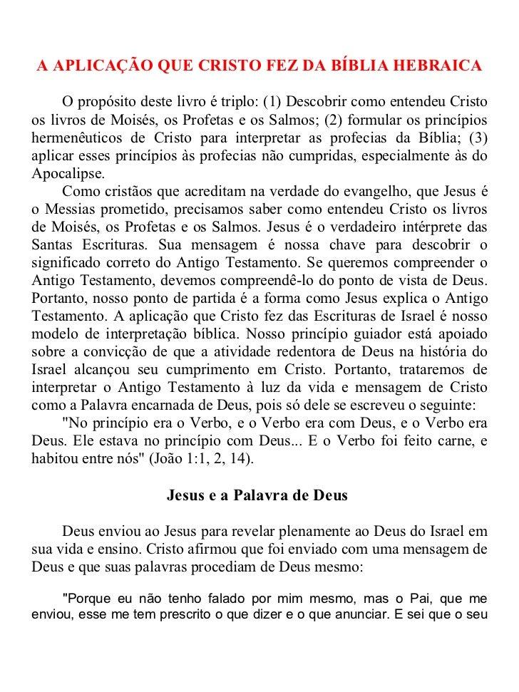 A APLICAÇÃO QUE CRISTO FEZ DA BÍBLIA HEBRAICA     O propósito deste livro é triplo: (1) Descobrir como entendeu Cristoos l...