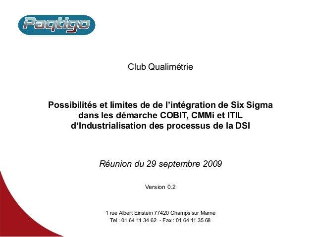 Club Qualimétrie Possibilités et limites de de l'intégration de Six Sigma dans les démarche COBIT, CMMi et ITIL d'Industri...