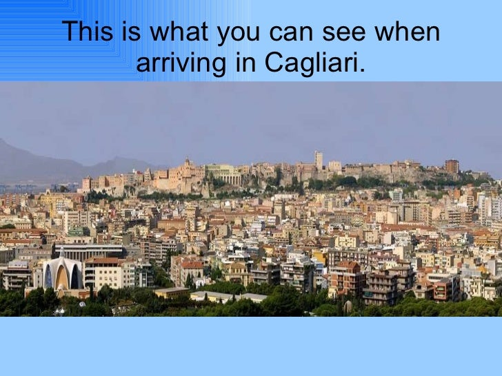 This is what you can see when arriving in Cagliari.