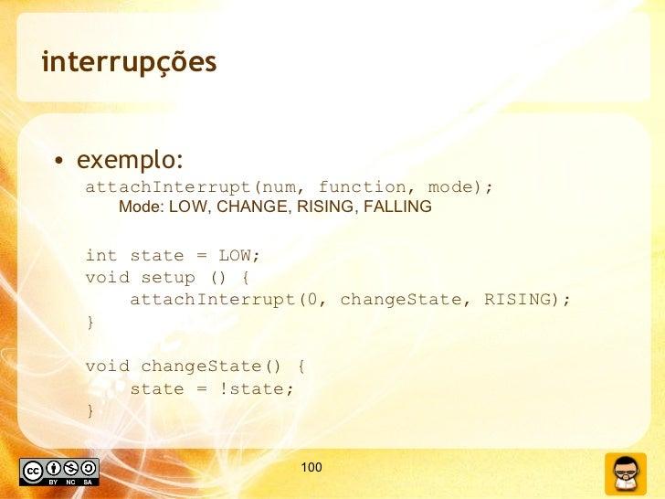 interrupções <ul><li>exemplo: </li></ul><ul><ul><li>attachInterrupt(num, function, mode); </li></ul></ul><ul><li>Mode: LOW...